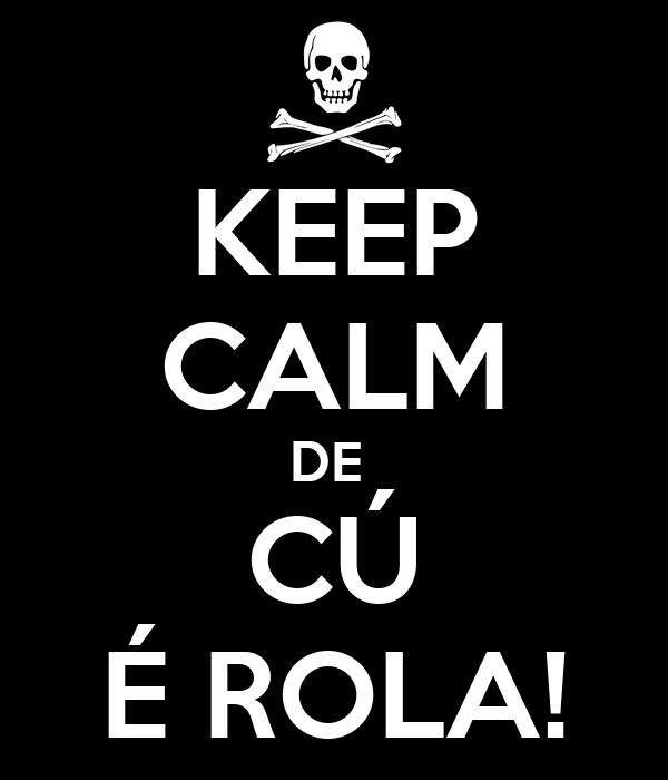 KEEP CALM DE  CÚ É ROLA!