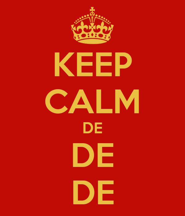 KEEP CALM DE DE DE