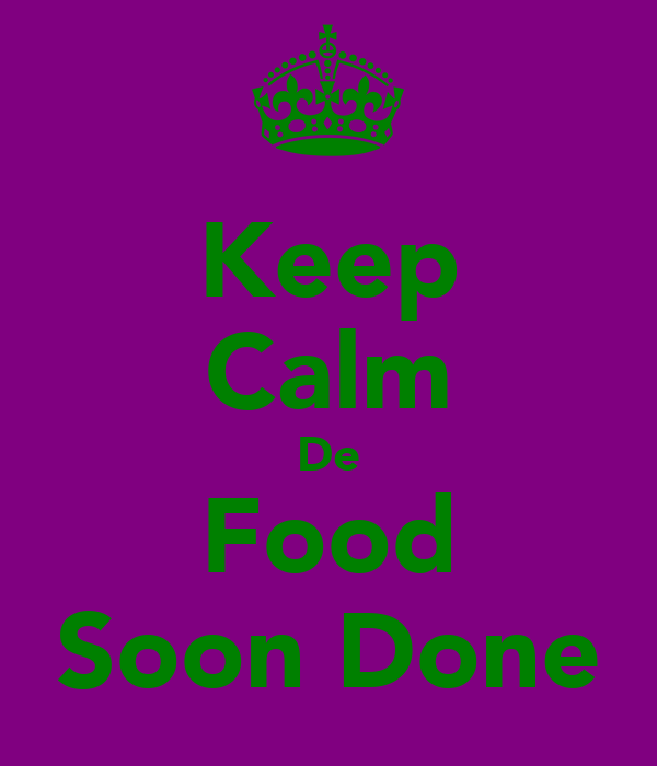 Keep Calm De Food Soon Done