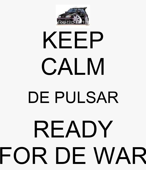 KEEP CALM DE PULSAR READY FOR DE WAR