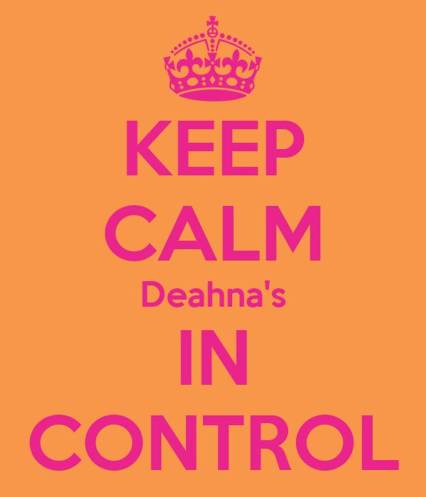 KEEP CALM Deahna's IN CONTROL