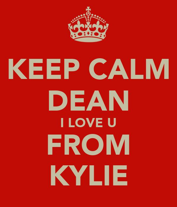 KEEP CALM DEAN I LOVE U FROM KYLIE