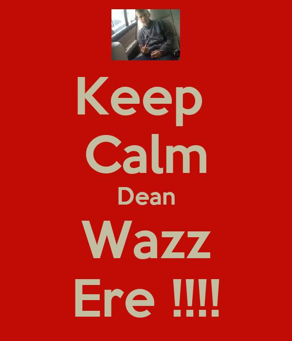 Keep  Calm Dean Wazz Ere !!!!