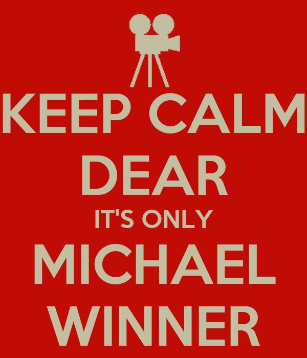 KEEP CALM DEAR IT'S ONLY MICHAEL WINNER