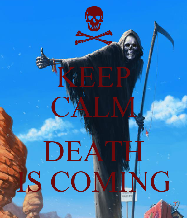KEEP CALM  DEATH IS COMING