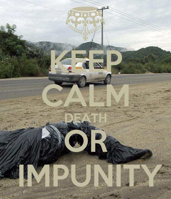 KEEP CALM DEATH OR  IMPUNITY
