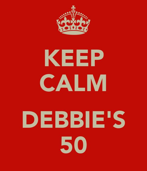KEEP CALM  DEBBIE'S 50