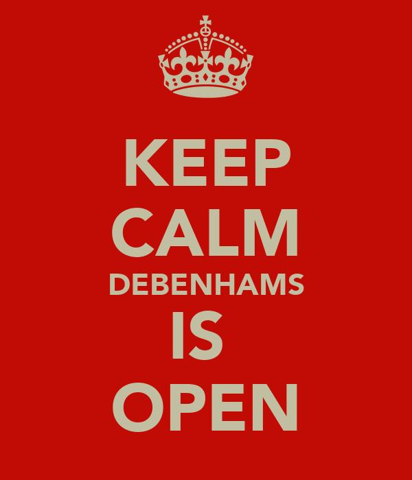 KEEP CALM DEBENHAMS IS  OPEN