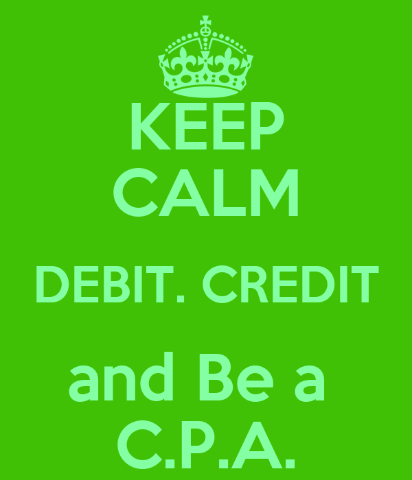 KEEP CALM DEBIT. CREDIT and Be a  C.P.A.