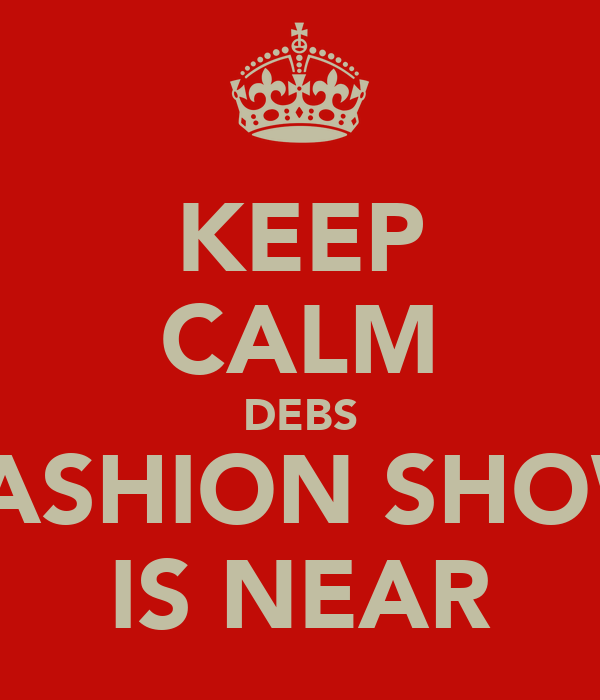 KEEP CALM DEBS FASHION SHOW IS NEAR