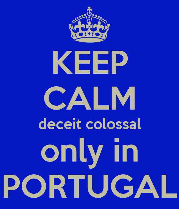 KEEP CALM deceit colossal only in PORTUGAL