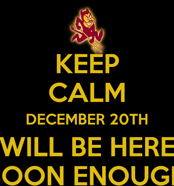 KEEP CALM DECEMBER 20TH WILL BE HERE SOON ENOUGH