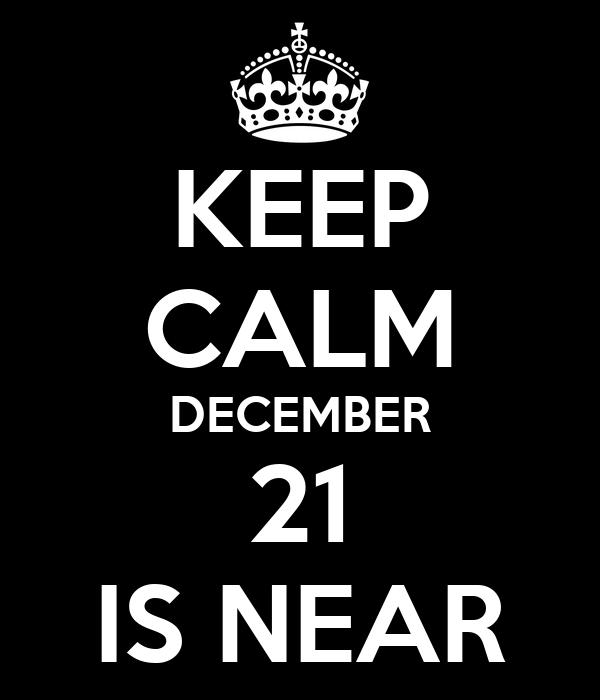 KEEP CALM DECEMBER 21 IS NEAR