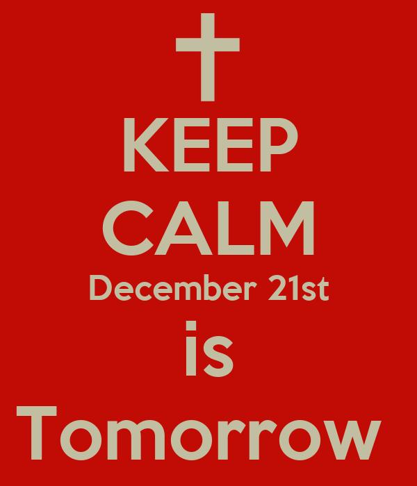 KEEP CALM December 21st is Tomorrow