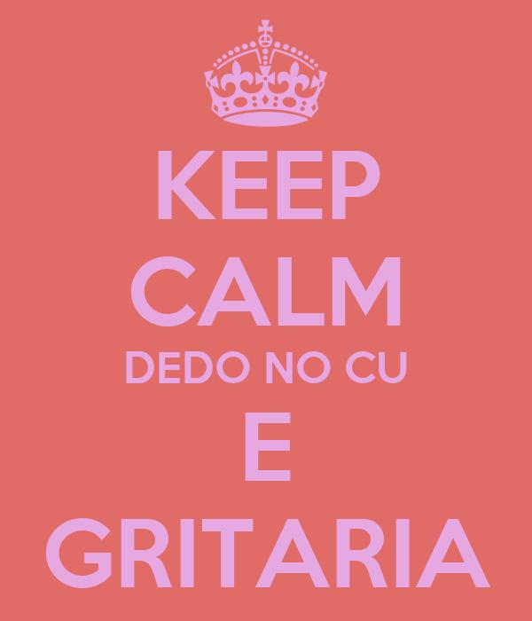 KEEP CALM DEDO NO CU E GRITARIA