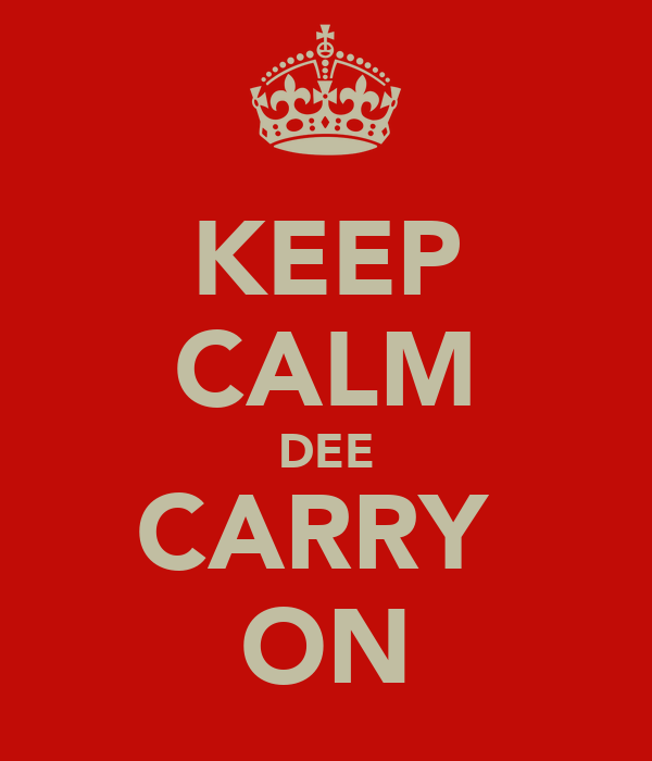 KEEP CALM DEE CARRY  ON
