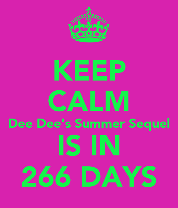KEEP CALM Dee Dee's Summer Sequel IS IN 266 DAYS