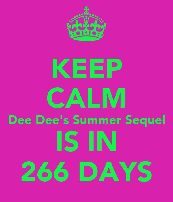 KEEP CALM Dee Dee's Summer Sequel IS IN 266 DAYS