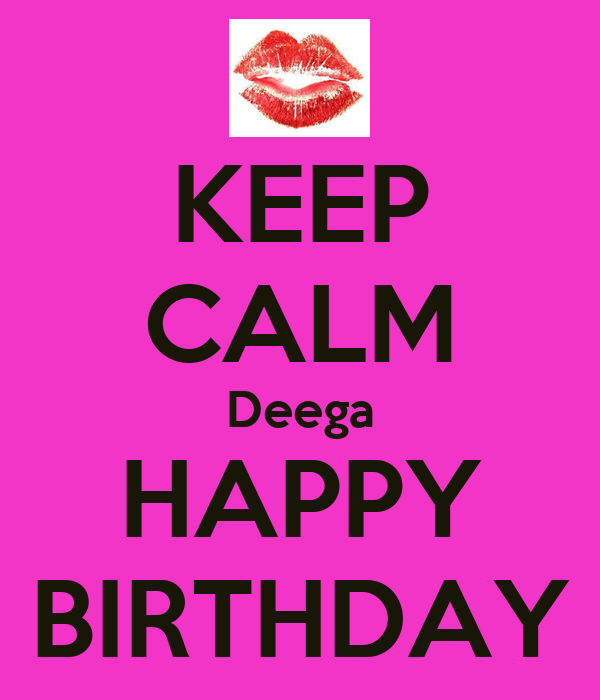 KEEP CALM Deega HAPPY BIRTHDAY