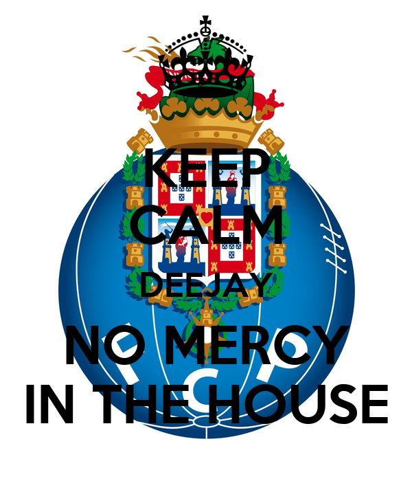 KEEP CALM DEEJAY NO MERCY IN THE HOUSE