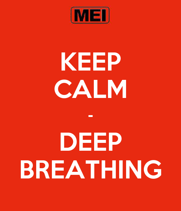 KEEP CALM - DEEP BREATHING