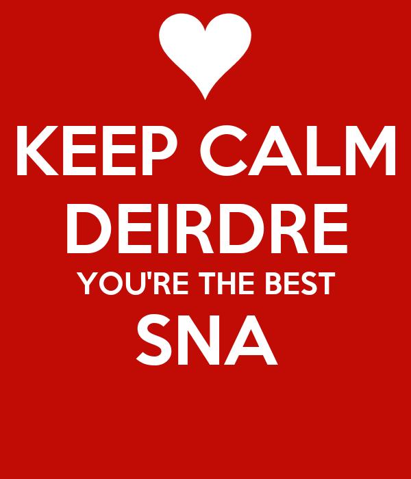KEEP CALM DEIRDRE YOU'RE THE BEST SNA