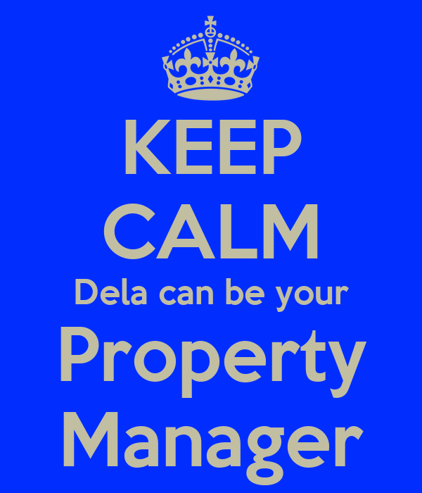 KEEP CALM Dela can be your Property Manager