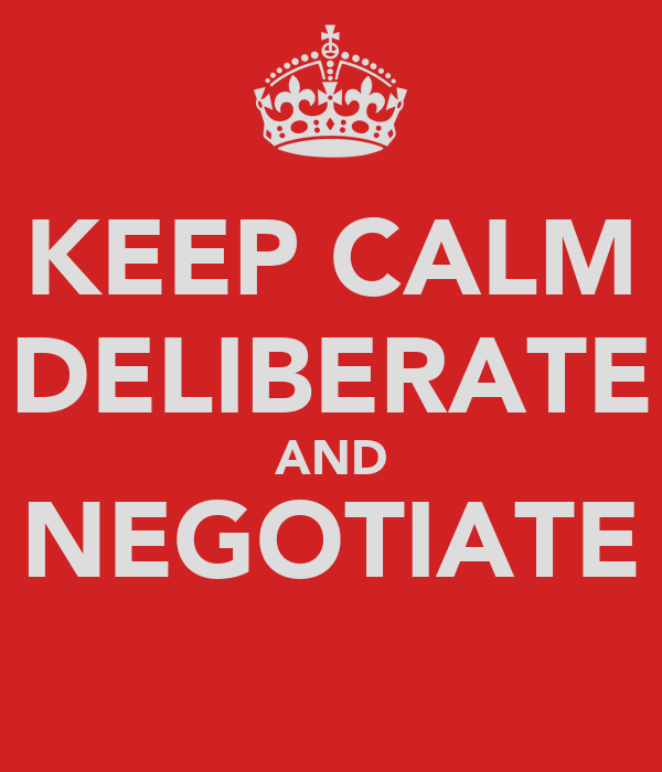 KEEP CALM DELIBERATE AND NEGOTIATE