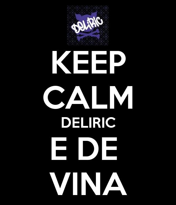 KEEP CALM DELIRIC E DE  VINA