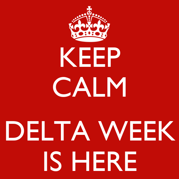 KEEP CALM  DELTA WEEK IS HERE