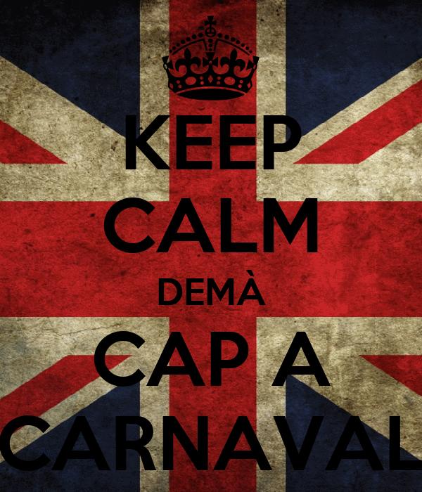 KEEP CALM DEMÀ CAP A CARNAVAL