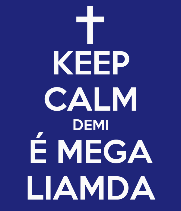 KEEP CALM DEMI É MEGA LIAMDA