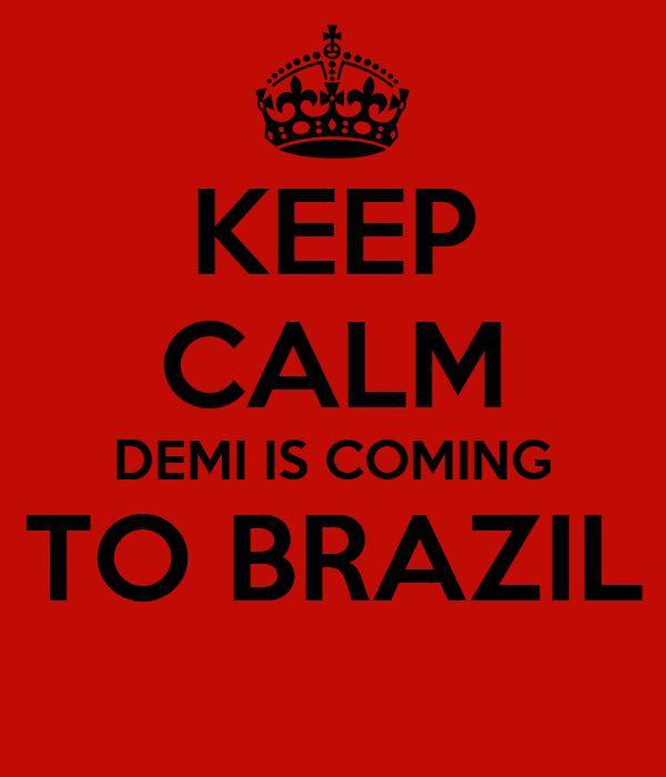 KEEP CALM DEMI IS COMING TO BRAZIL
