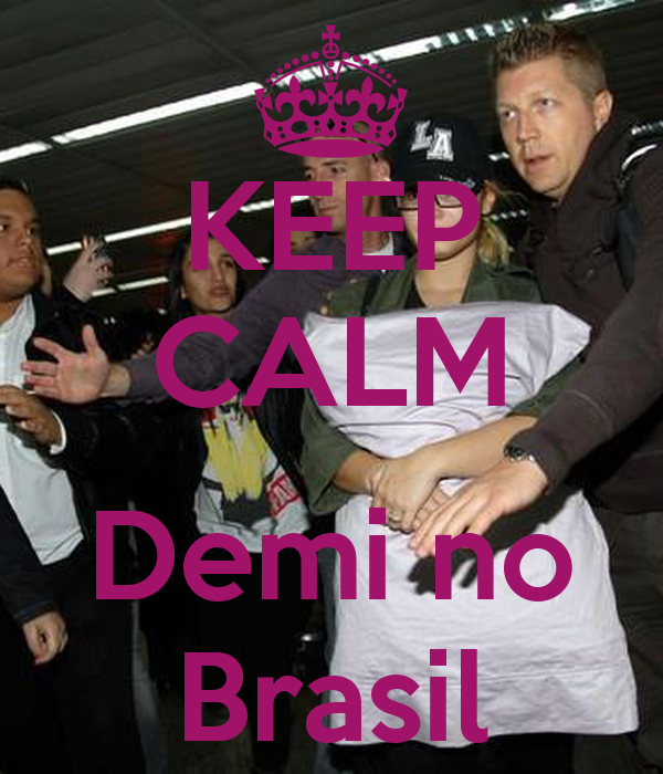 KEEP CALM  Demi no Brasil
