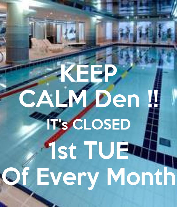 KEEP CALM Den !! IT's CLOSED 1st TUE Of Every Month