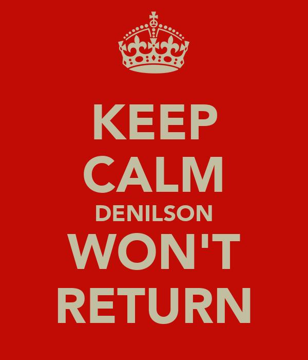 KEEP CALM DENILSON WON'T RETURN