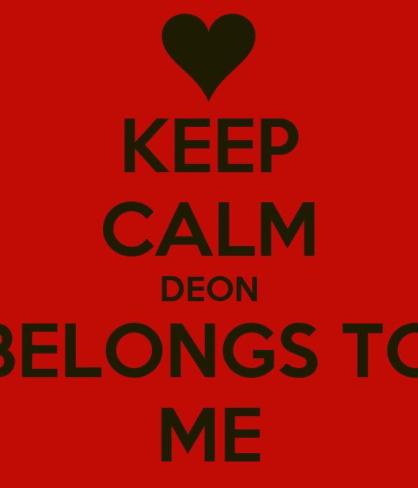 KEEP CALM DEON BELONGS TO ME