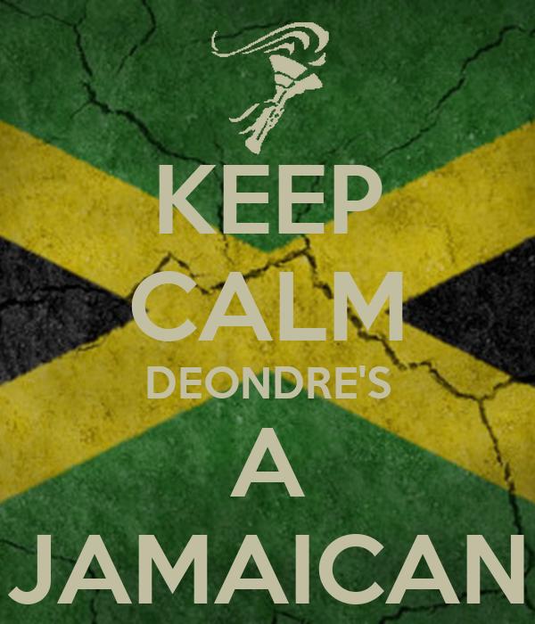 KEEP CALM DEONDRE'S A JAMAICAN