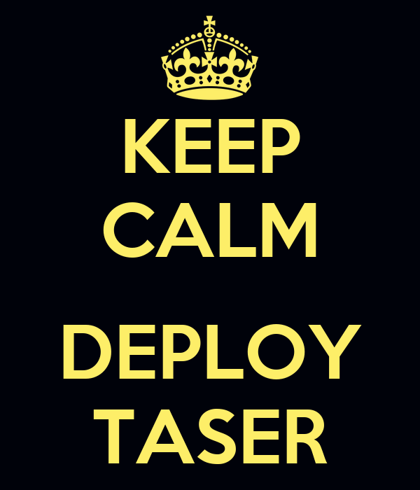 KEEP CALM  DEPLOY TASER