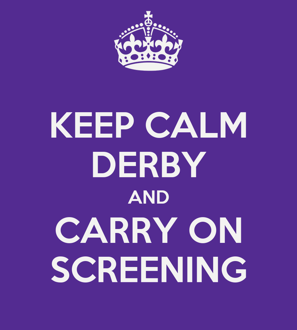 KEEP CALM DERBY AND CARRY ON SCREENING