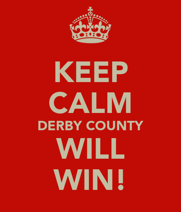 KEEP CALM DERBY COUNTY WILL WIN!
