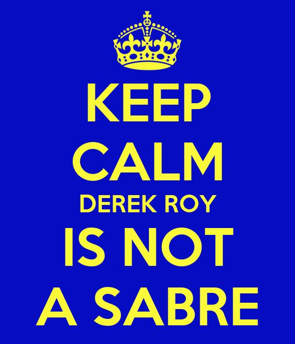 KEEP CALM DEREK ROY IS NOT A SABRE