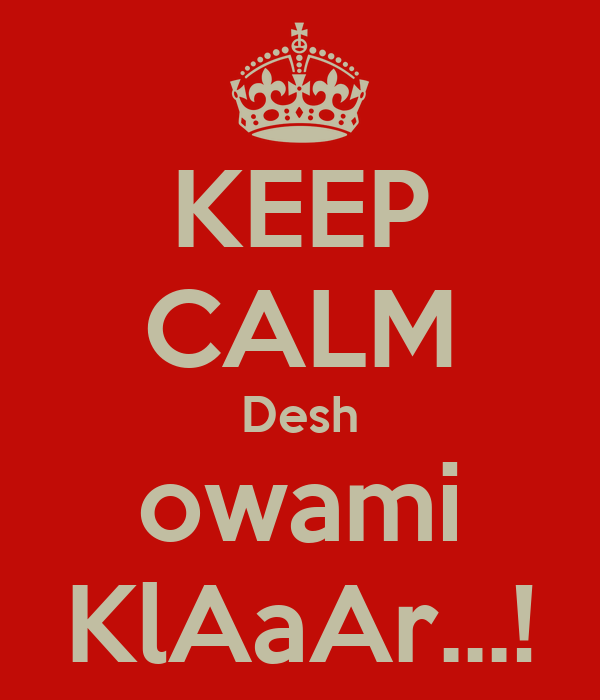 KEEP CALM Desh owami KlAaAr...!