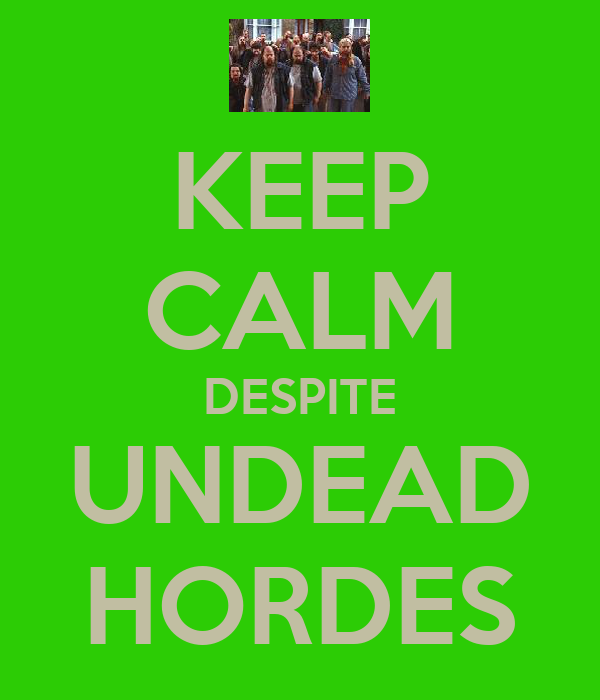 KEEP CALM DESPITE UNDEAD HORDES