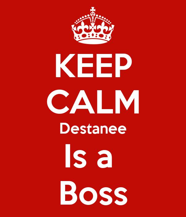 KEEP CALM Destanee Is a  Boss