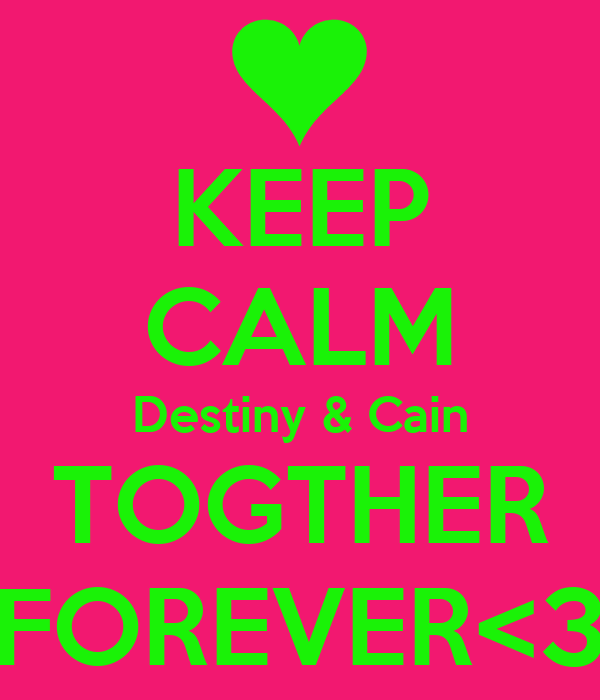 KEEP CALM Destiny & Cain TOGTHER FOREVER<3