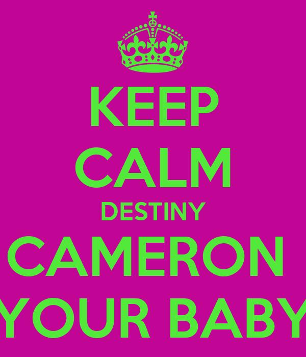 KEEP CALM DESTINY CAMERON  YOUR BABY