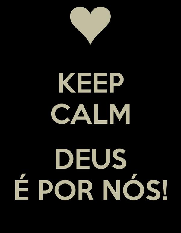 KEEP CALM  DEUS É POR NÓS!