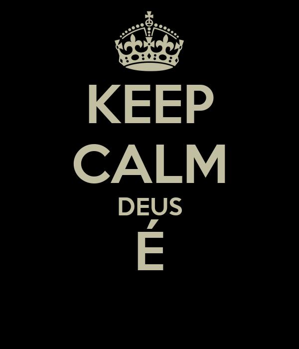 KEEP CALM DEUS É