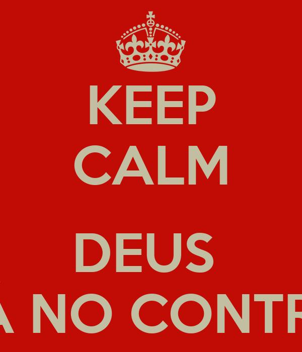 KEEP CALM  DEUS  ESTÁ NO CONTROLE